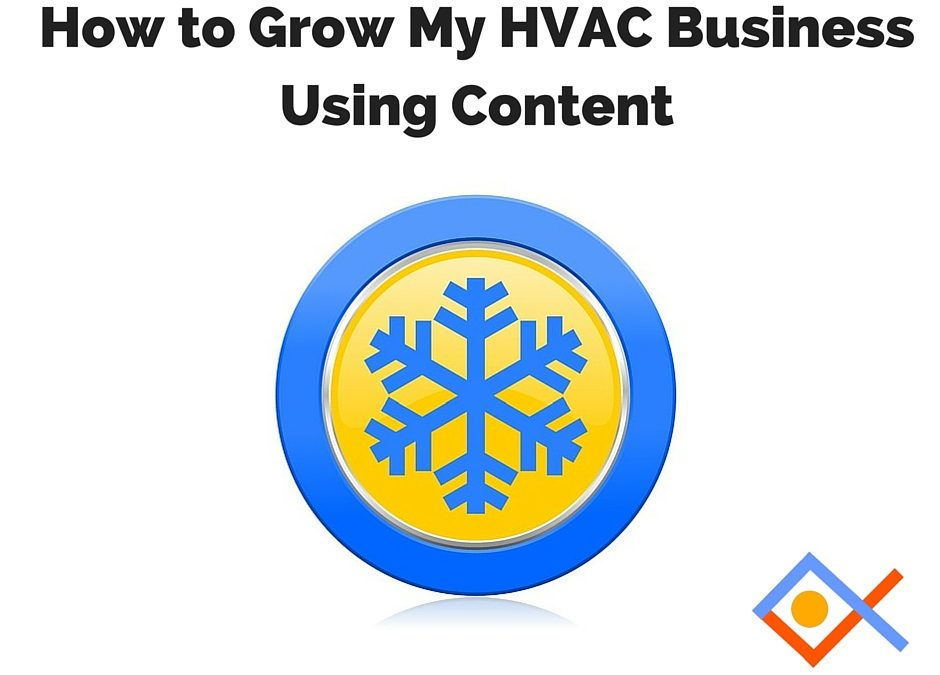 How to Grow My HVAC Business Using Content