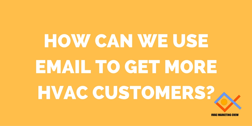 How Can We Do Email Marketing to Get More HVAC Customers?
